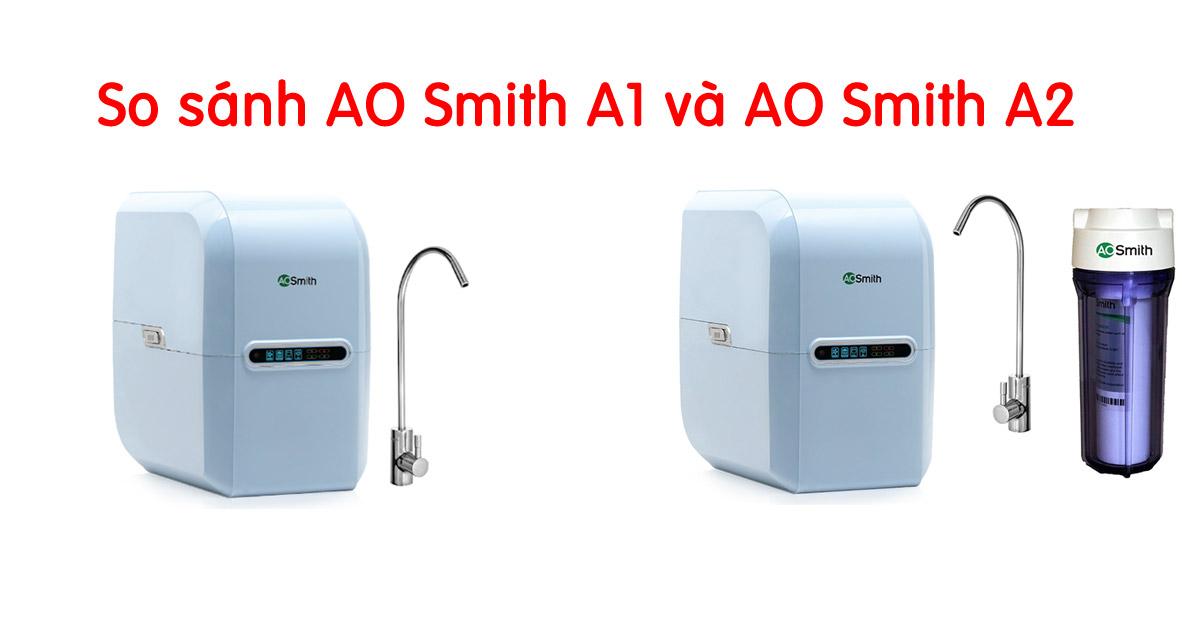 So sánh máy lọc nước AO Smith A1 và A2